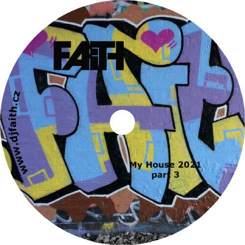 Dj Faith - My House 2021 part 3